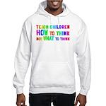 Teach Children How To Think Hooded Sweatshirt