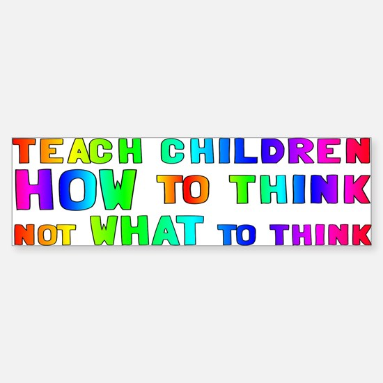 Teach Children How To Think Sticker (Bumper)