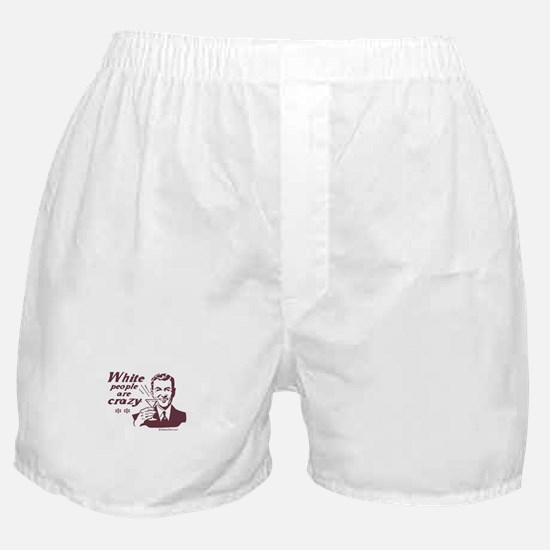 White People are Crazy -  Boxer Shorts