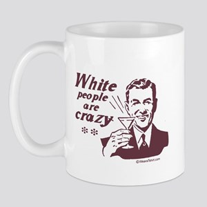White People are Crazy -  Mug