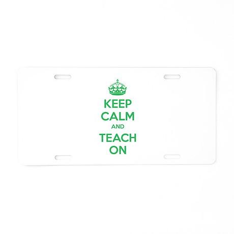 Keep calm and teach on Aluminum License Plate