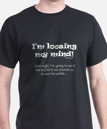 I'm Loosing My Mind! Black T-Shirt