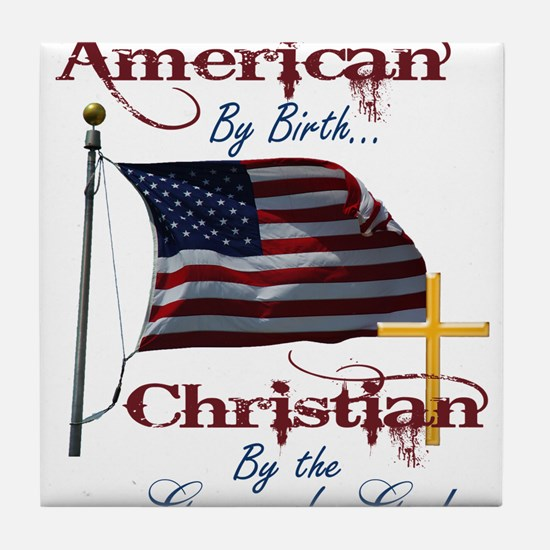 American by Birth Christian By Grace of God Tile C