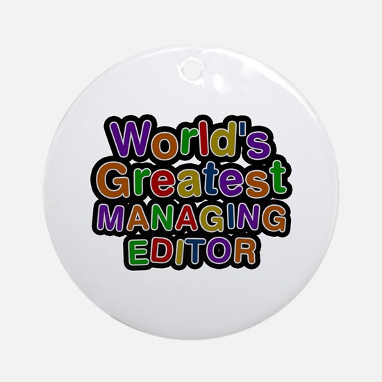 World's Greatest MANAGING EDITOR Round Ornament