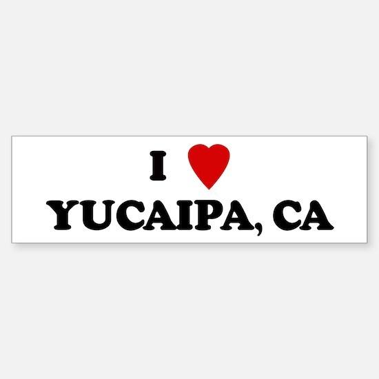 I Love YUCAIPA Bumper Bumper Bumper Sticker