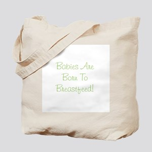 Babies Are Born To Breastfeed Tote Bag
