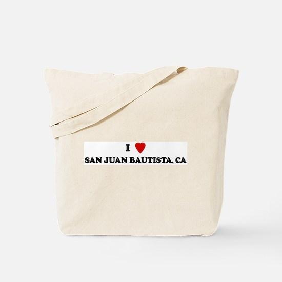 I Love SAN JUAN BAUTISTA Tote Bag