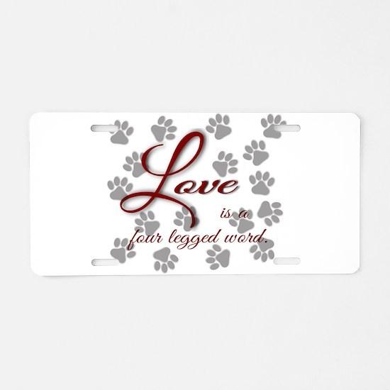 Love is a four legged word. Aluminum License Plate