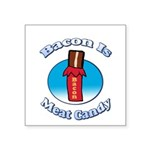 Bacon is Meat Candy02 Square Sticker 3