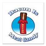 Bacon is Meat Candy02 Square Car Magnet 3
