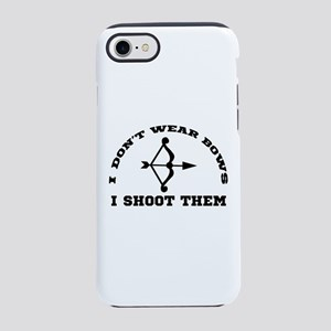 I Don't Wear Bows I Shoot Them iPhone 7 Tough Case