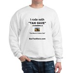 I rode with Taxi Dave Sweatshirt