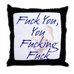 Fuck You You Fucking Fuck Throw Pillow