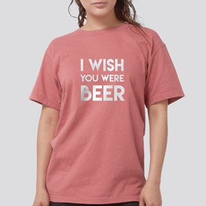 I WISH YOU WERE BEER Womens Comfort Colors Shirt