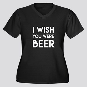 I WISH YOU WERE BEER Plus Size T-Shirt