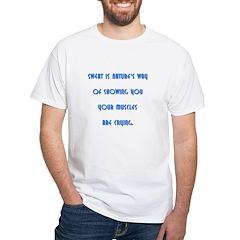 Sweat is nature's way White T-Shirt