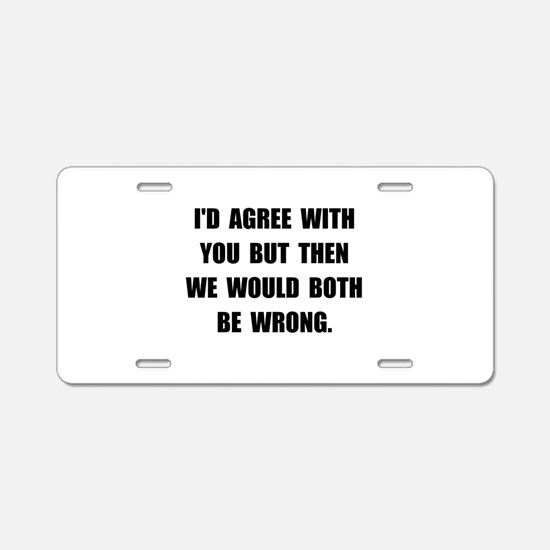 Both Be Wrong Aluminum License Plate