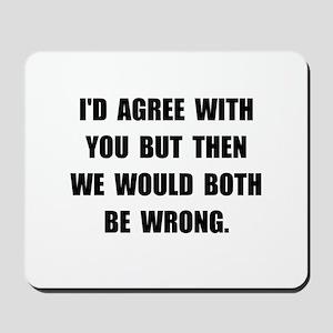 Both Be Wrong Mousepad