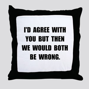Both Be Wrong Throw Pillow