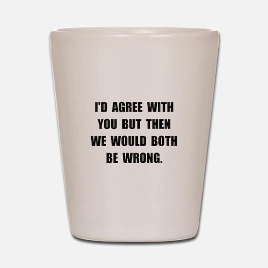 Both Be Wrong Shot Glass