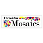 I Break for Mosaics Bumper Sticker