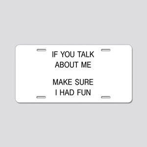 Make Sure I Had Fun Aluminum License Plate