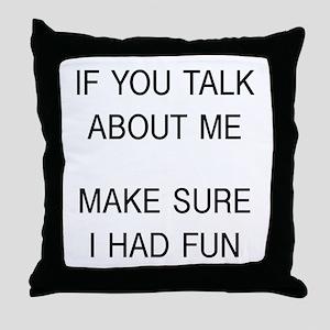 Make Sure I Had Fun Throw Pillow
