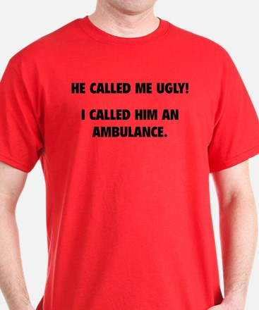 He Called Me Ugly! T-Shirt