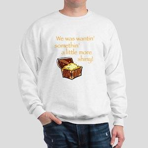 A Little More Shiny Treasure Sweatshirt