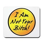 I Am Not Your Bitch Mousepad