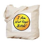 I Am Not Your Bitch Tote Bag
