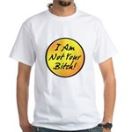 I Am Not Your Bitch White T-Shirt