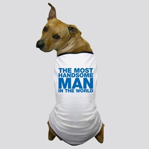 The Most Handsome Man in the World Dog T-Shirt