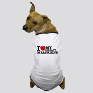 I love my Pageant Girlfriend Dog T-Shirt