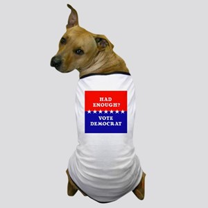 Had Enough?Vote Democrat Dog T-Shirt