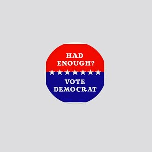 Had Enough?Vote Democrat Mini Button