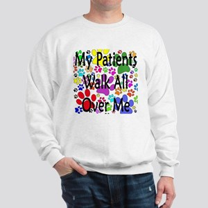 My Patients Walk All Over Me (Veterinary) Sweatshi