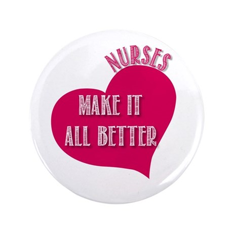 "Nurses make it All Better 3.5"" Button (100 pack)"