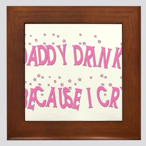 DADDY DRINKS BECAUSE I CRY Framed Tile