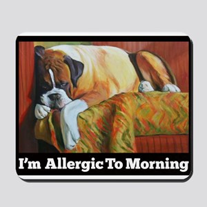 Allergic to Morning Mousepad