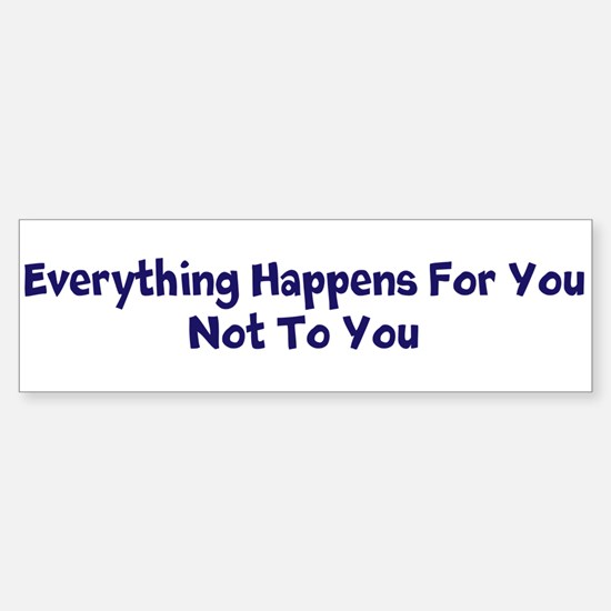 Everything Happens for You Bumper Bumper Sticker
