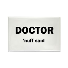 Doctor- 'nuff said Rectangle Magnet