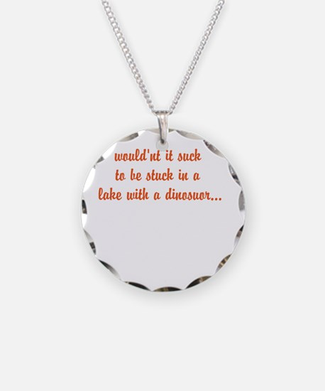 would'nt it suck... Necklace