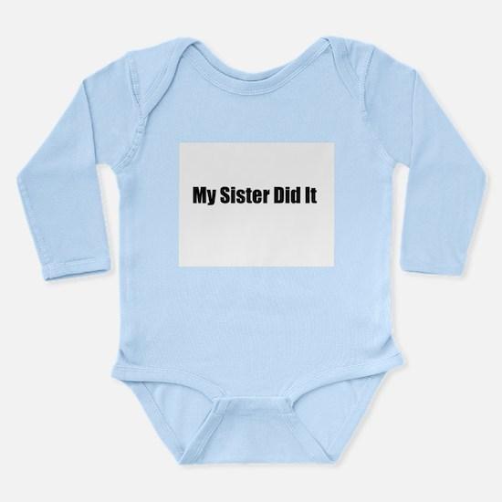 My Sister Did It Long Sleeve Infant Bodysuit