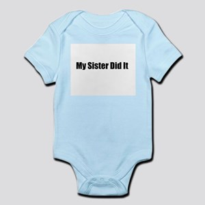 My Sister Did It Infant Bodysuit