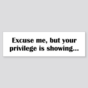 Your Privilege Is Showing (bumper) Bumper Sticker