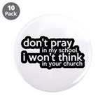 """Don't Pray In My School 3.5"""" Button (10 pack)"""