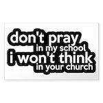 Don't Pray In My School Sticker (Rectangle)