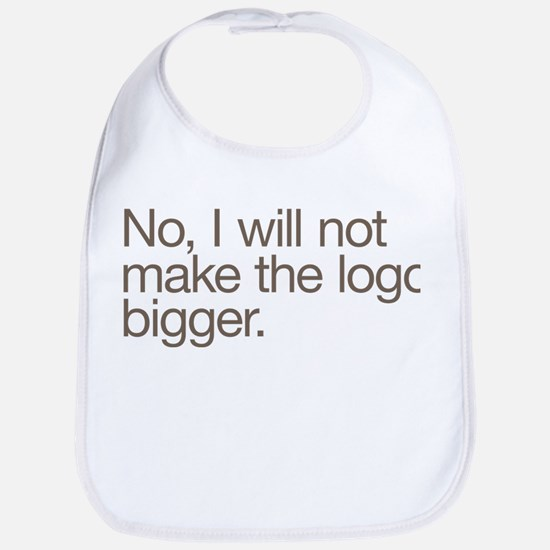 No, I will not make the logo bigger. Bib