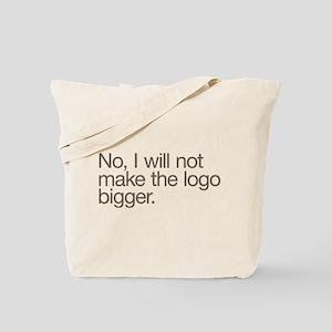 No, I will not make the logo bigger. Tote Bag